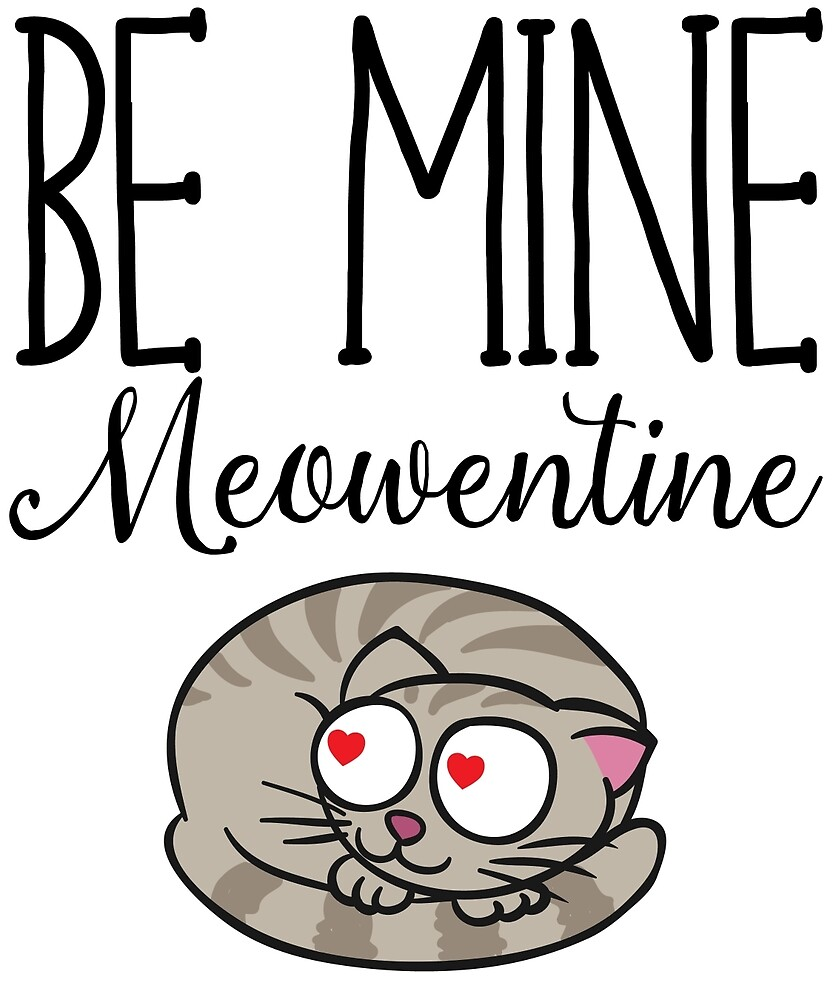 Cat Valentines Day - Be Mine Meowentine by FanaticsTees