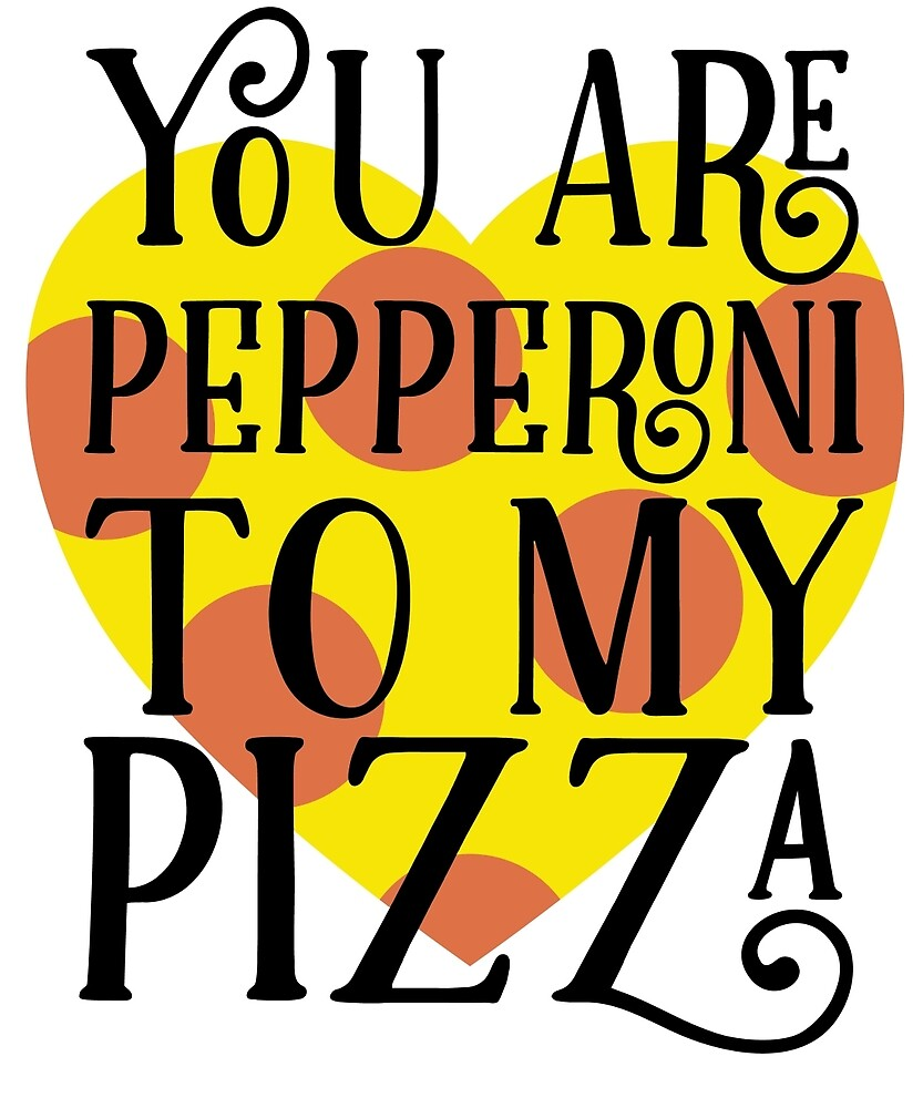 You Are Pepperoni To My Pizza by FanaticsTees
