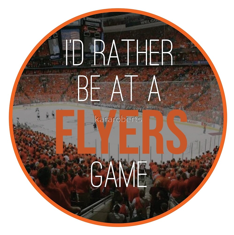 I'd Rather Be at a Flyers Game by kararoberts