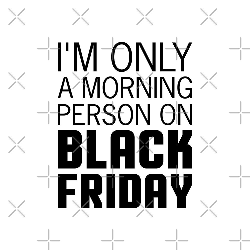 Black Friday Morning Person by DJBALOGH