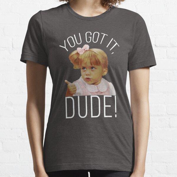 You Got It, Dude! Essential T-Shirt