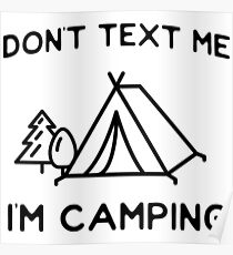 Don't text me I'm camping Poster
