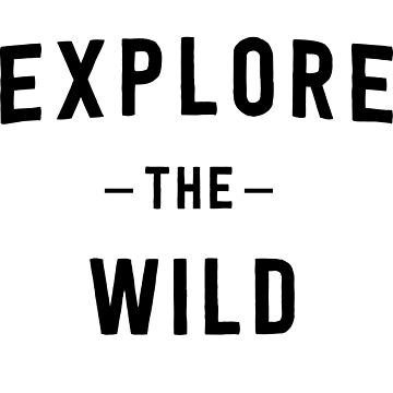 Explore the wild by mania