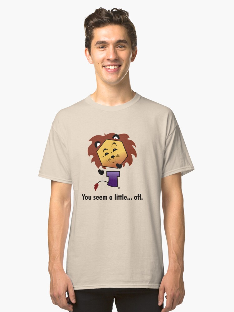 Yew Lion - You Seem a Little Off Classic T-Shirt Front