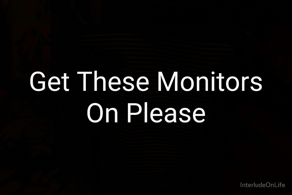 Get These Monitors on Please by InterludeOnLife