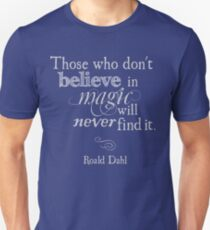 Those Who Do Not Believe in Magic Will Never Find It -Roald Dahl Unisex T-Shirt
