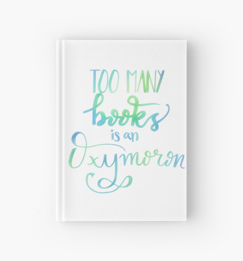 Too Many Books is an Oxymoron by Rachel  Suter