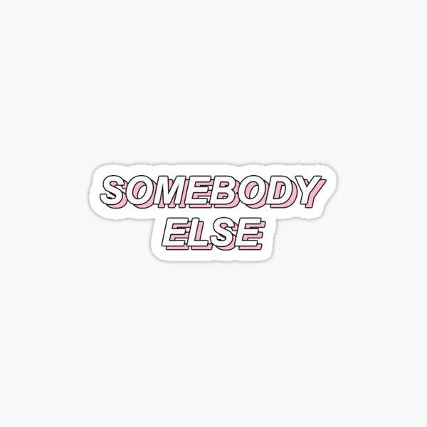 somebody else Sticker