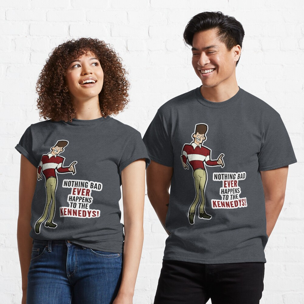 Clone High JFK - Nothing Bad Ever Happens to the Kennedys! Classic T-Shirt