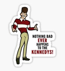 Clone High JFK - Nothing Bad Ever Happens to the Kennedys! Sticker