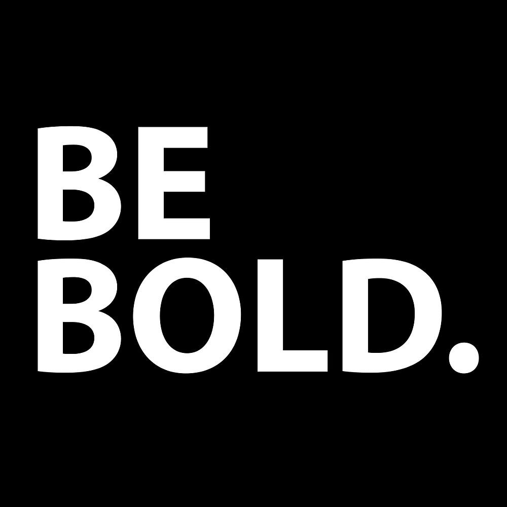 Be Bold by larkinspacek