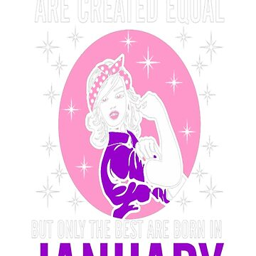 All Women Are Created Equal Best R Born In January T-Shirt by DianeBitting