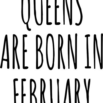 Queen are born in Febrauary T-Shirt by DianeBitting