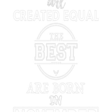 ALL WOMAN ARE CREATED EQUAL BUT THE BEST ARE BORN T-Shirt by DianeBitting