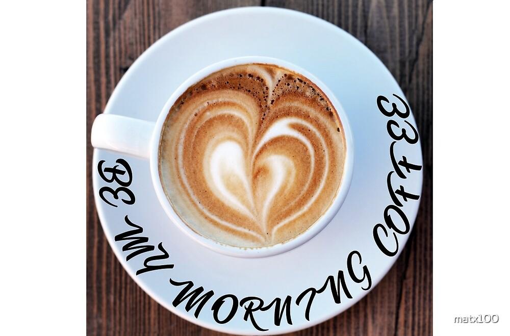 Be My Morning Coffee by matx100
