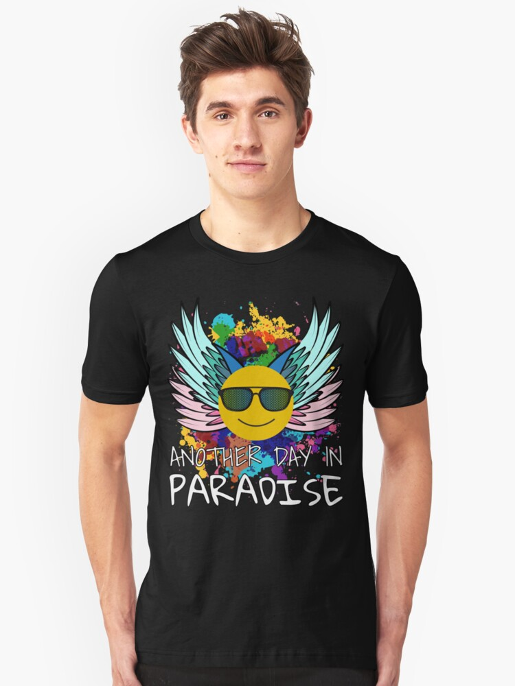 Another Day In Paradise Smiley Face Happy Mode Unisex T-Shirt Front