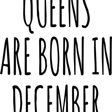 Queen are born in December T-Shirt by VivianDunn