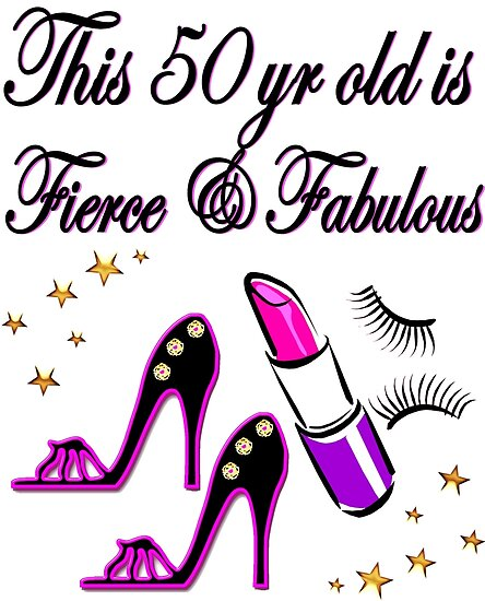 """Fab 50 People: """"FIERCE AND FABULOUS 50 YEAR OLD"""" Posters By JLPOriginals"""