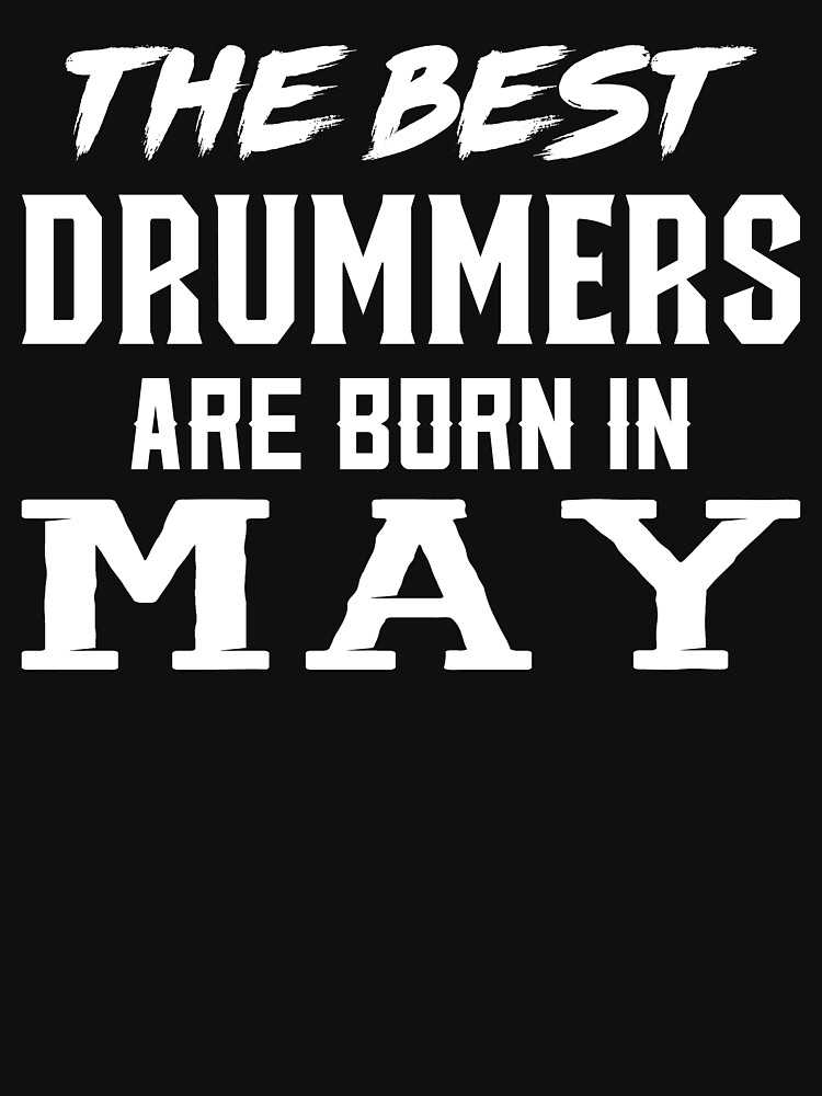 The Best Drummers Are Born In May by jasontee