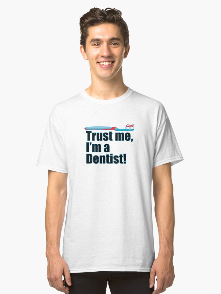 Trust Me I'm a Dentist Funny Dental Occupation Phrase Classic T-Shirt Front