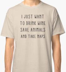 I just want to drink wine, save animals and take naps Classic T-Shirt