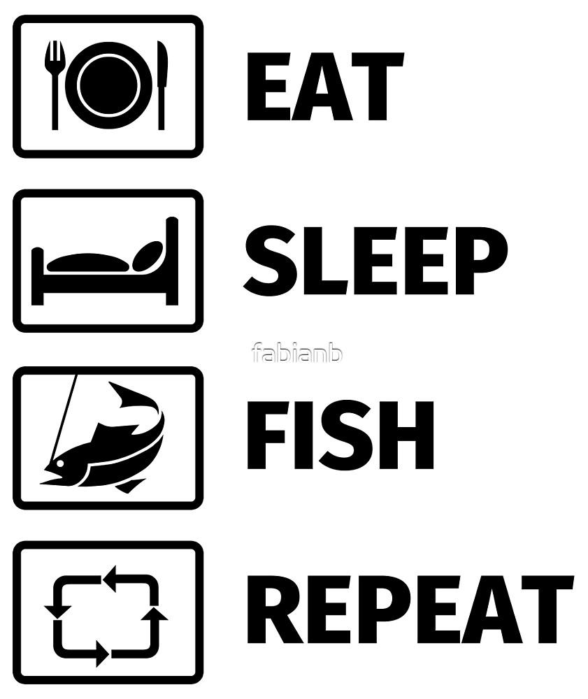 Eat, Sleep, Fish, Repeat by fabianb
