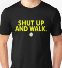 Shut Up And Walk T-Shirt