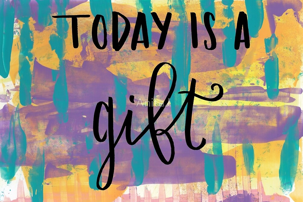 Today is a Gift by AnitaJ