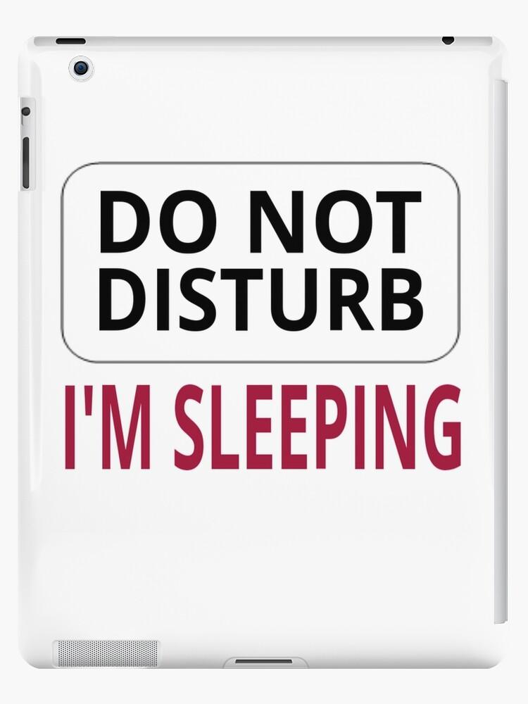 quotdo not disturb im sleepingquot ipad cases amp skins by