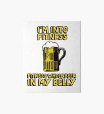 I'm into fitness. Fitness whole beer in my belly Art Board