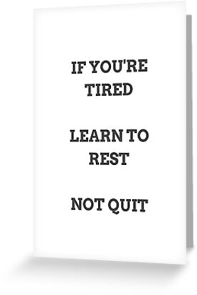 LEARN TO REST NOT QUIT by IdeasForArtists