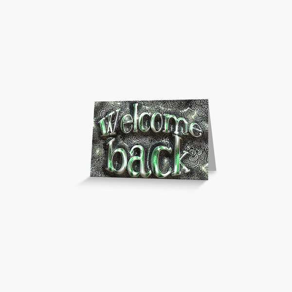 Welcome Back Greeting Card