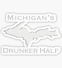 MICHIGAN'S DRUNKER HALF- Upper Peninsula UP Funny Yooper Design Sticker