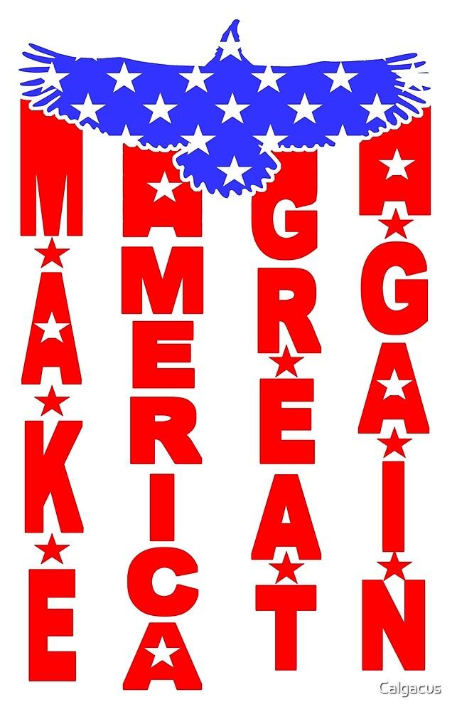 MAKE AMERICA GREAT AGAIN - EAGLE  by Calgacus
