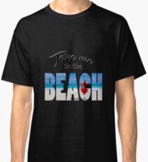 Take me to the Beach Classic T-Shirt