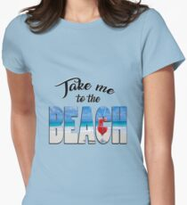 Take me to the Beach Womens Fitted T-Shirt