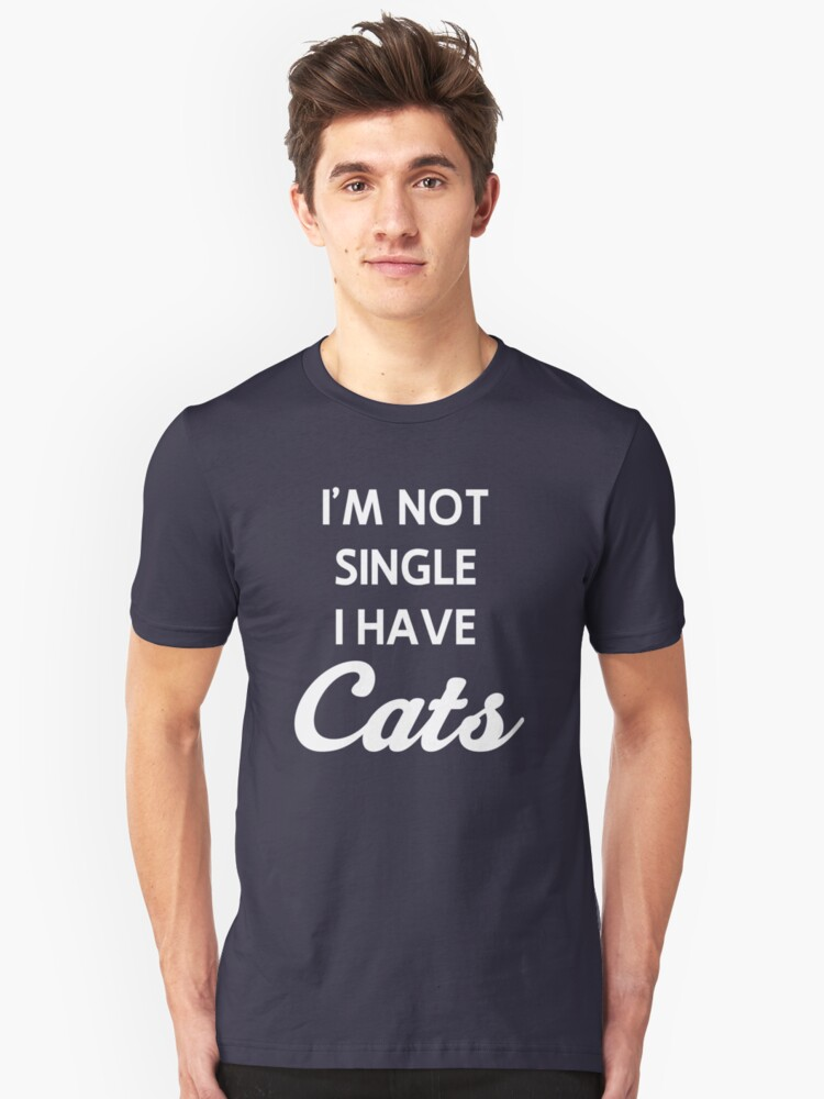 I'm not single I have cats Unisex T-Shirt Front
