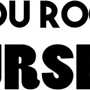 You Rock Nurses Tee by PerfectTees03