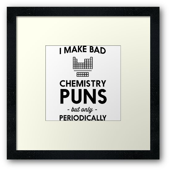I Make Bad Chemistry Puns But Only Periodically By Trends