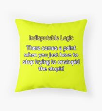 Can't Unstupid Stupid Throw Pillow