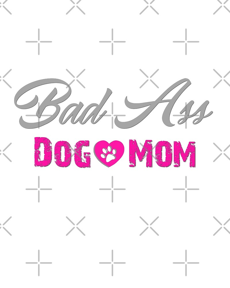 Bad A dog mom by mclaurin612