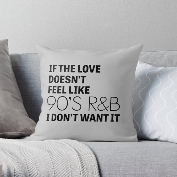 If the love doesn't feel like 90's R&B I don't want it Throw Pillow