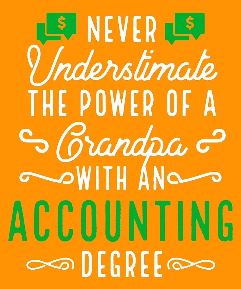 Never Underestimate Grandpa With Accounting Degree by AlwaysAwesome