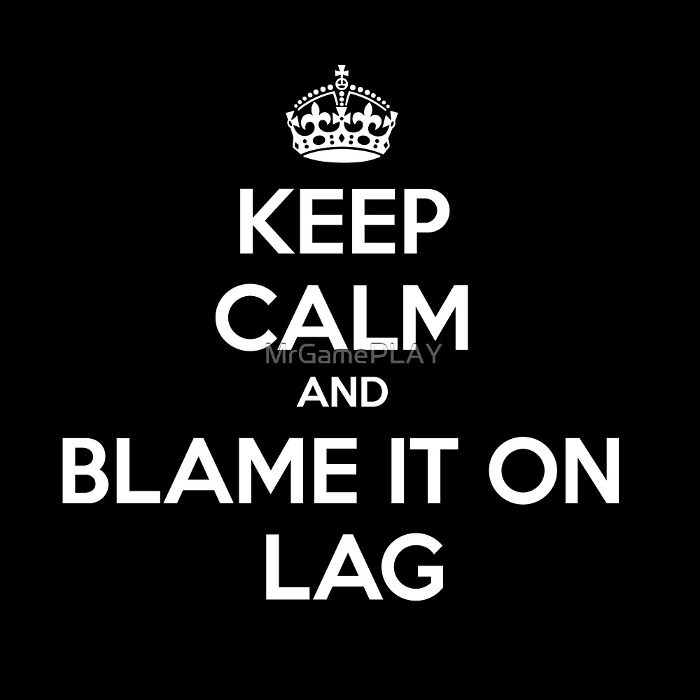 Keep Calm and Blame It on Lag by MrGamePLAY