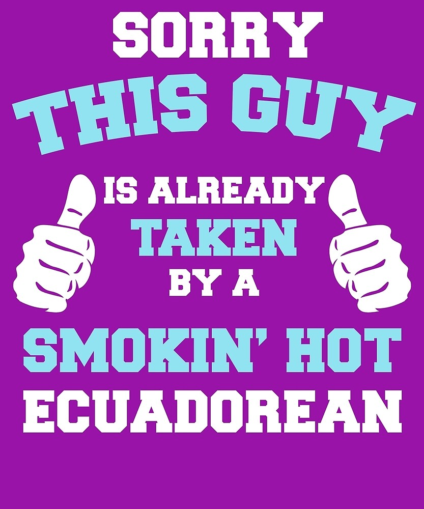 This Guy Is Taken By A Smokin Hot Ecuadorean by AlwaysAwesome