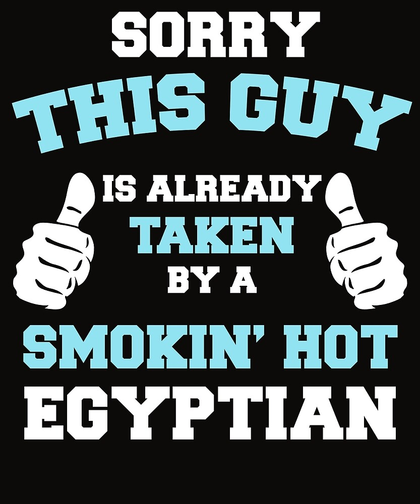 This Guy Is Taken By A Smokin Hot Egyptian by AlwaysAwesome