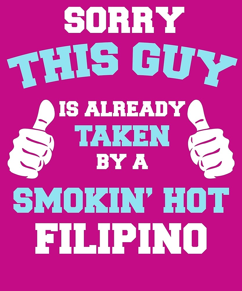 This Guy Is Taken By A Smokin Hot Filipino by AlwaysAwesome
