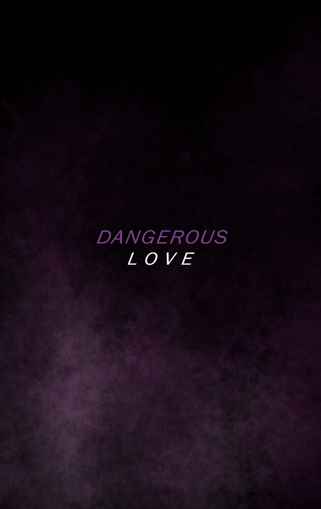 dangerous love by purposetruly