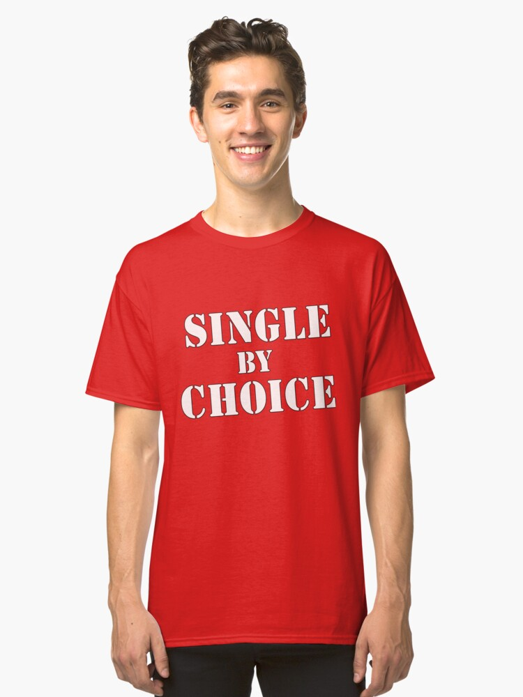 Valentines Day SINGLE BY CHOICE Classic T-Shirt Front