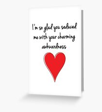 I'm so glad you seduced me with your charming awkwardness - Valentines Design, Typography and Heart Greeting Card